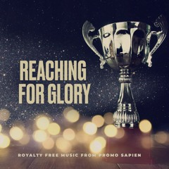 Reaching For Glory - Royalty Free Music