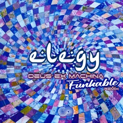 Elegy - Deus Ex Machina ૐ (Funkable Remix) | 𝙊𝙐𝙏 𝙉𝙊𝙒