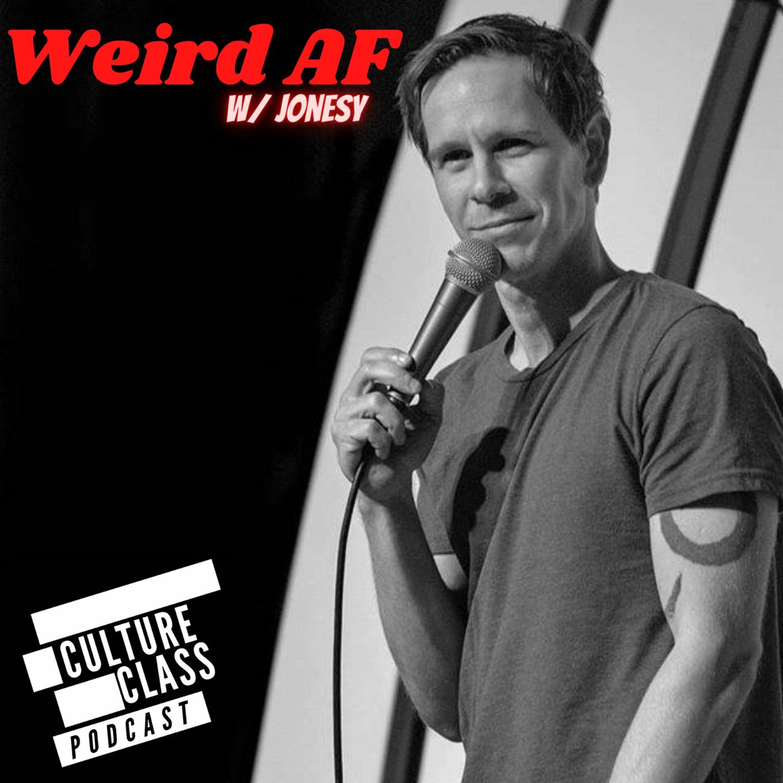 Ep 090- Weird AF (w/ Jonesy)
