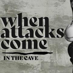 When Attacks Come: In The Cave - Pastor Tim Escamilla, 6/20/21