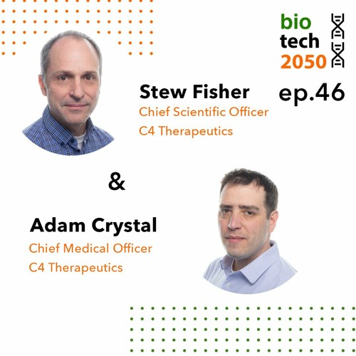 46. Fighting cancer with protein degradation, Adam Crystal, CMO, Stew Fisher, CSO, C4 Therapeutics