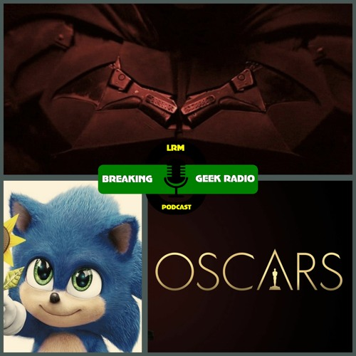 Battinson Begins, Sonic Review & 2020 Oscars discussion | Breaking Geek Radio: The Podcast