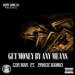 GET MONEY BY ANY MEANS - LOR MAR X PRINCE BAMBO