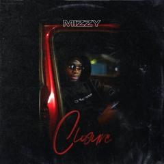 Mizzy - Closure (Prod By Zel)