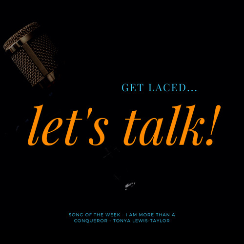 GET LACED LETS TALK! SONG OF THE WEEK - I AM MORE THAN A CONQUEROR - TONYA LEWIS-TAYLOR