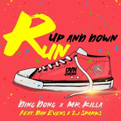 Ding Dong x Mr Killa - Run Up & Down feat. Dan Evens x Zj Sparks