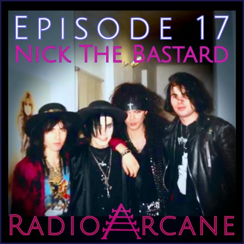 Radio Arcane : 17 :  Nick The Bastard