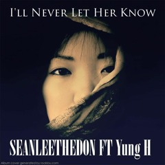 SEANLEETHEDON FT Yung H - I'll Never Let Her Know