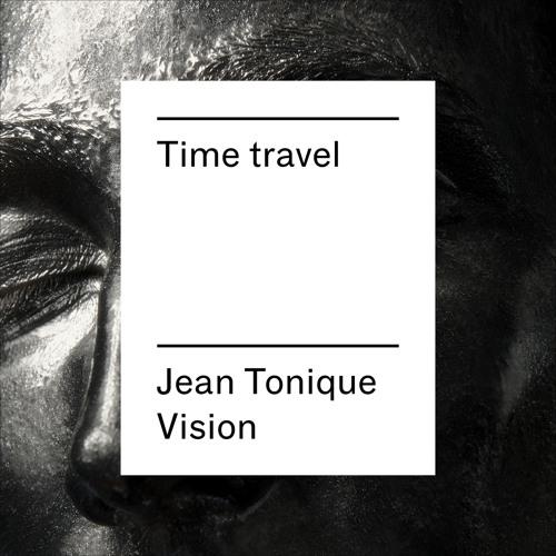 Time Travel (Jean Tonique Vision)