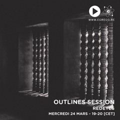 Outlines Session - Redeyes (Mars 2021)