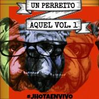 UN PERREITO AQUEL VOL 1 - JHOTA