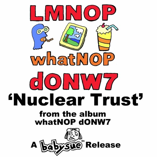 Nuclear Trust - LMNOP (from the album whatNOP dONW7)