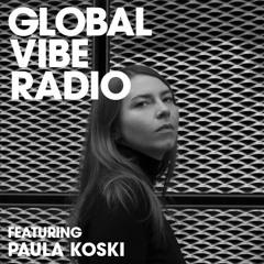 Global Vibe Radio 253 Feat. Paula Koski (MNMT)