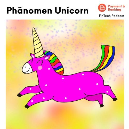 """Das Phänomen """"Unicorn"""" - Was macht ein Einhorn zum Einhorn? – FinTech Podcast #338"""