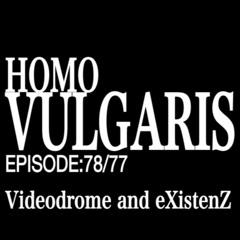 78/77. Videodrome and eXistenZ