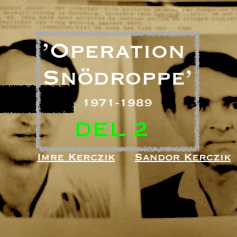 Ep42. 'Operation Snödroppe - 1971-89' Del 2