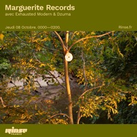 Marguerite Records w/ Exhausted Modern and Dzuma - Rinse France - 08th October 2020