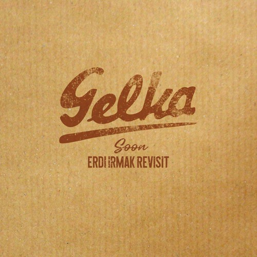 FREE: Gelka - Soon (Erdi Irmak Revisit)
