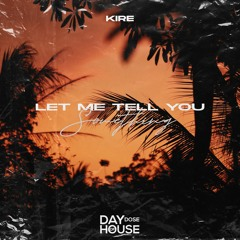 KIRE - Let Me Tell You Something