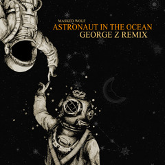 Masked Wolf - Astronaut In The Ocean (George Z Remix)