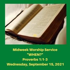 "Midweek Worship Service: ""WHEN?"" (Proverbs 1-3) - September 15, 2021"