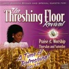 The Threshing Floor Revival: Praise & Worship Thursday and Saturday, Part 3