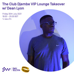 The Club Djembe VIP Lounge Takeover w/ Dean Lyon 30TH JUL 2021