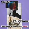 Cold (Hot Shade & Mike Perry Remix) [feat. Future]