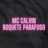 MC CALVIN - BOQUETE PARAFUSO (PRODUCTION BRUNINHO MADUREIRA 155 BPM)