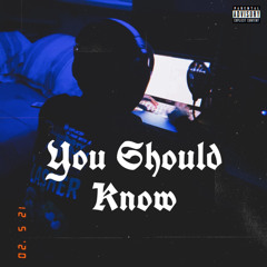 You Should Know (prod. 2300beats)