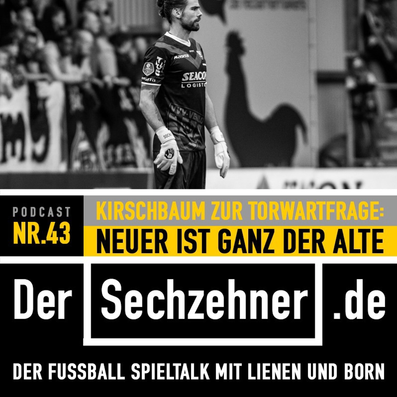"""""""Neuer ist immer noch der Alte"""" Keeper Kirschbaum im Sechzehner No.43"""