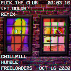 chillpill - FUCK THE CLUB (Humble Freeloaders Remix)