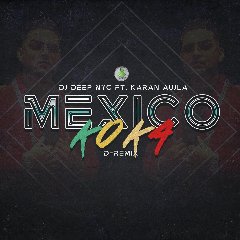 Mexico Koka (DJ Deep NYC D-Remix)   Karan Aujla   Mahira Sharma   Latest Punjabi Song 2021