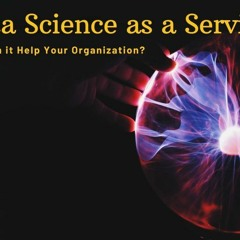 How Can Data Science - As - A-Service Help Your Organization