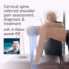 108. Cervical spine referred shoulder pain assessment, diagnosis & treatment with Jo Gibson