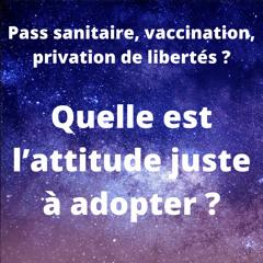 Pass sanitaire, vaccination, privation de libertés ? Comment réagir face à tout ça ?
