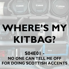 S04E01 - Where's My KitBag? Podcast - No One Can Tell Me Off For Doing Scottish Accents