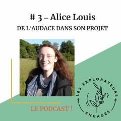 #3 Alice Louis - De L'audace Dans Son Projet