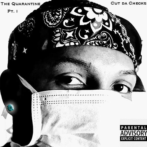 The Quarantine; Cut Da Checks, Pt.1