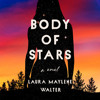 Download Body of Stars by Laura Maylene Walter, read by Erin Spencer Mp3