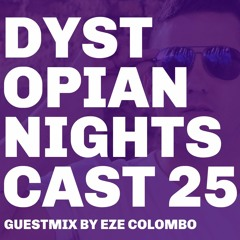 Dystopian Nights Cast 25 With Guestmix By Eze Colombo (October 18, 2021)