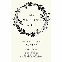 (EBOOK> My Wedding Shit: Small Bride Journal for Notes, Thoughts, Ideas, Reminders, Lists to do, Pl