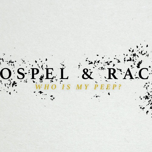 Gospel and Race | Who is My Peep? | Sermon by Rev. Marcus Atha