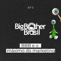 #3 | BBB e o máximo do marketing