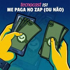 151 – Me paga no zap (ou não)