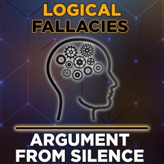 Argument From Silence Logical Fallacies Explained By Shepard