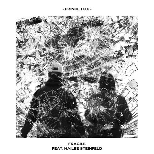 Prince Fox - Fragile (feat. Hailee Steinfeld) - EDMTunes
