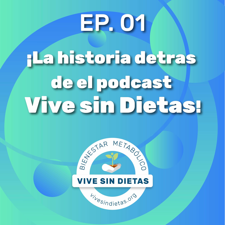 1.- La historia detras de el Podcast Vive sin Dietas!
