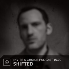 Invite's Choice Podcast 600 - Shifted