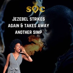 #SOC - Jezebel Strikes Again And Takes Away Another Simp